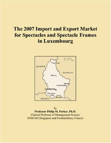 The 2007 Import and Export Market for Spectacles and Spectacle Frames in Luxembourg