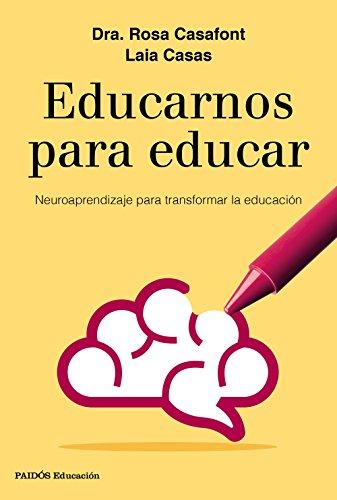Educarnos para educar: Neuroaprendizaje para transformar la educación por Rosa Casafont