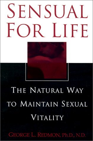 Sensual for Life: The Natural Way to Maintain Sexual Vitality by George Redmon (25-Apr-2003) Paperback