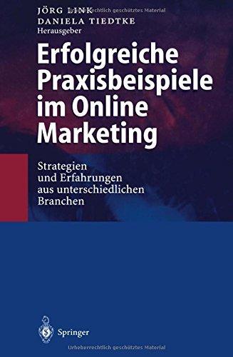 Erfolgreiche Praxisbeispiele im Online Marketing: Strategien und Erfahrungen aus unterschiedlichen Branchen (German Edition) (1999-01-01)