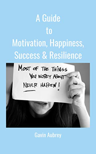 A Guide To Motivation Happiness Success Resilience A Guide To