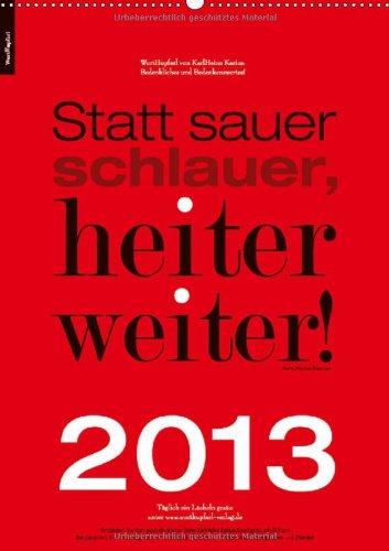 WortHupferl Kalender Nr. 3 (Wandkalender 2013 DIN A2 hoch): Statt sauer schlauer, heiter weiter! (Monatskalender, 14 Seiten)