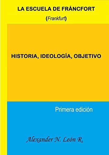 LA ESCUELA DE FRÁNCFORT (Frankfurt): HISTORIA, IDEOLOGÍA, OBJETIVO por Alexander N. León R.