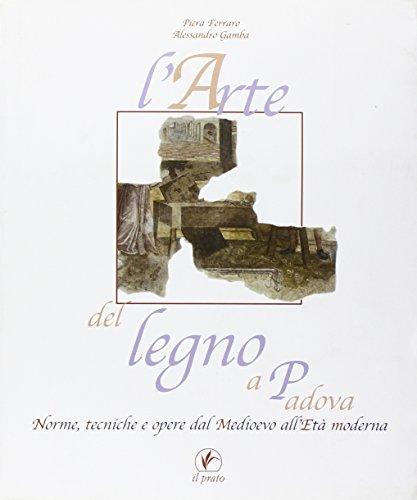 L'arte del legno a Padova. Norme, tecniche e opere dal Medioevo all'età moderna (Quaderni dell'artigianato padovano) por Piera Ferraro