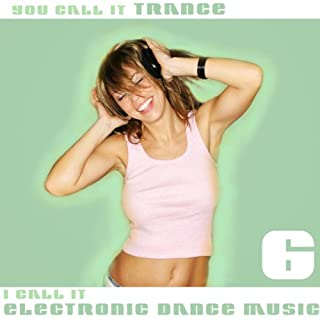 You Call It Trance, I Call It Electronic Dance Music 6