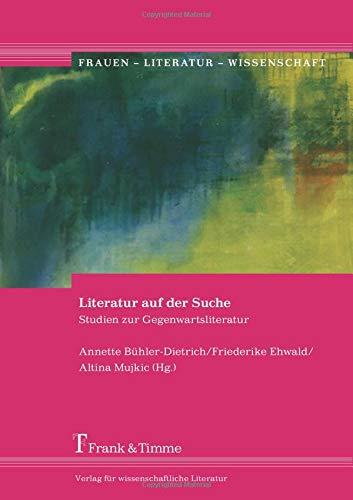 Literatur auf der Suche: Studien zur Gegenwartsliteratur (Frauen - Literatur - Wissenschaft)