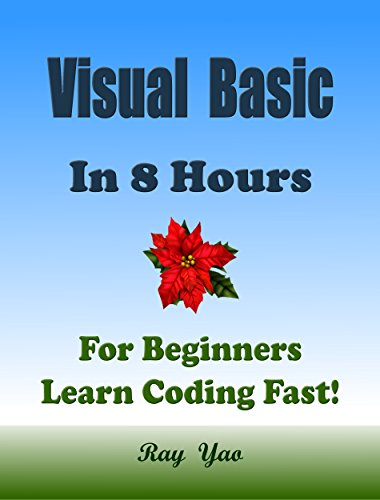 VISUAL BASIC: in 8 Hours, For Beginners, Learn Coding Fast! VB Programming Language Crash Course, A Quick Start Guide Tutorial Book with Hands-On Projects ... Ultimate Beginner's Guide! (English Edition)