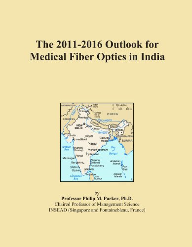 The 2011-2016 Outlook for Medical Fiber Optics in India