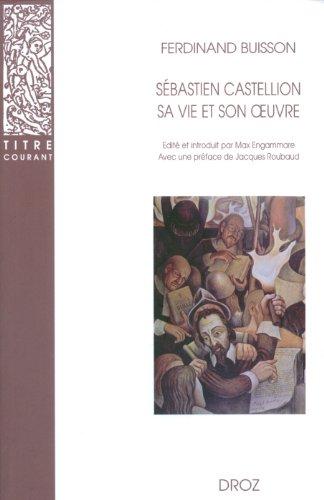 Sebastien Castellion, Sa Vie Et Son Oeuvre (1515-1563): Etude Sur Les Origines Du Protestantisme Liberal Francais (Titre Courant)