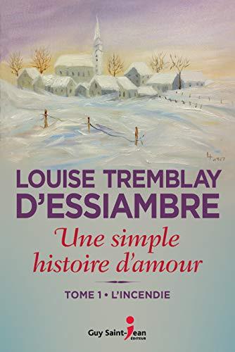 Une simple histoire d'amour, tome 1: L'incendie (Une simple histoire d'amour, tome 4) par Louise Tremblay d'Essiambre