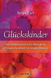 Glückskinder: Von Kinderwunsch bis Lebensglück. Erfolgreiche Arbeit mit inneren Bildern