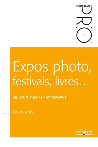 Expos photo, festivals, livres... - Les coûts pour le photographe: Les coûts pour le photographe (Photographe PRO) par Eric Delamarre