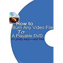How to Burn Any Video File to a Playable DVD (English Edition)