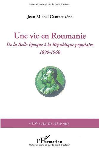 Vie En Roumanie De La Belle Epoque A La Republique Populaire 1899 1960