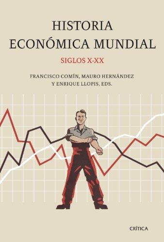 Historia económica mundial, siglos X-XX (Crítica/Historia del Mundo Moderno) por Francisco Comín