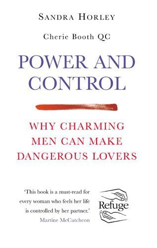 Power and Control: Why Charming Men Can Make Dangerous Lovers by Horley, Sandra (2002) Paperback