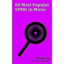 Focus On: 60 Most Popular 1990s in Music: Alternative Rock, Emo, New wave Music, Contemporary R&B, Black Metal, Nu Metal, Death Metal, Auto-Tune, Metalcore, Gangsta Rap, etc. (English Edition)