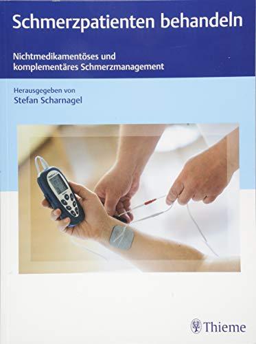 Schmerzpatienten behandeln: Nichtmedikamentöses und komplementäres Schmerzmanagement