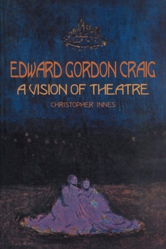 Edward Gordon Craig: A Vision of Theatre (Contemporary Theatre Studies)