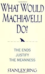 What Would Machiavelli Do? The Ends Justify the Meanness by Stanley Bing (1999-12-08)