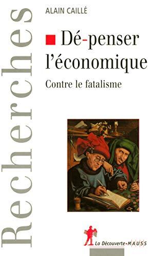 Dé-penser l'économique par Alain CAILLÉ
