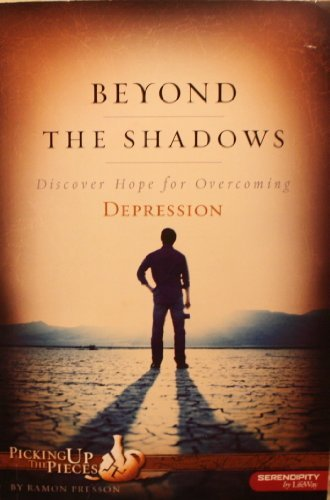 Beyond the Shadows: Discover Hope for Overcoming Depression (Picking Up the Pieces) by Ramon Presson (2008-08-02)