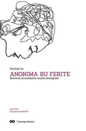 Anonima su ferite: Diario di un'assistente sociale divergente ...