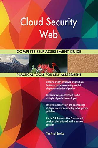 Cloud Security Web All-Inclusive Self-Assessment - More than 700 Success Criteria, Instant Visual Insights, Comprehensive Spreadsheet Dashboard, Auto-Prioritized for Quick Results