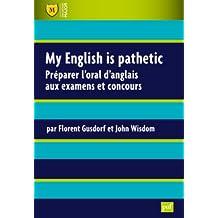 My English is pathetic : Préparer l'oral d'anglais aux examens et concours