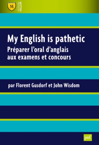 My English is pathetic : Prparer l'oral d'anglais aux examens et concours