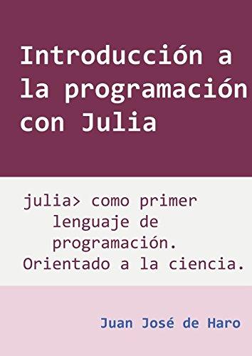 Introducción a la programación con Julia: Julia como primer lenguaje de programación, orientado a la aplicación científica