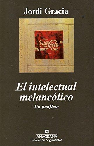 El intelectual melancólico: Un panfleto (Argumentos)