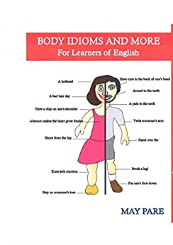 Body Idioms and More for Learners of English by [Pare, May]