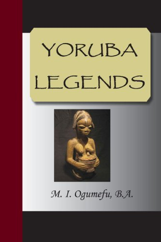 Yoruba Legends by M. I. Ogumefu B.A. (2007-08-10)