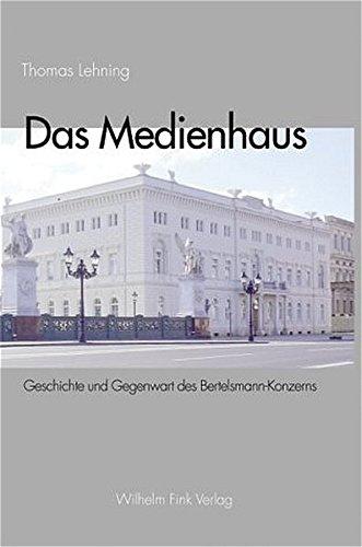 Das Medienhaus. Geschichte und Gegenwart des Bertelsmann-Konzerns