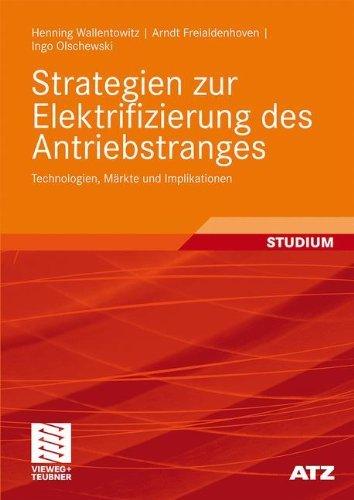 Strategien zur Elektrifizierung des Antriebstranges: Technologien, Märkte und Implikationen (ATZ/MTZ-Fachbuch)