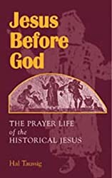 Jesus Before God: The Prayer Life of the Historical Jesus by Hal Taussig (1999-06-02)