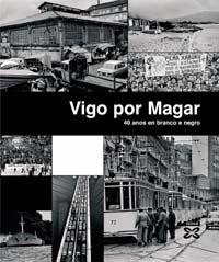 Vigo Por Magar / Vigo by Magar: 40 Anos En Branco E Negro: 1 (Grandes Obras) por Magar