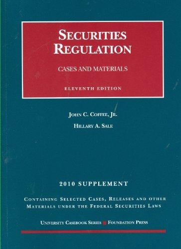 Securities Regulation, 11th, 2010 Case Supplement (University Casebook: Supplement) by John C. Coffee (2010-10-03)