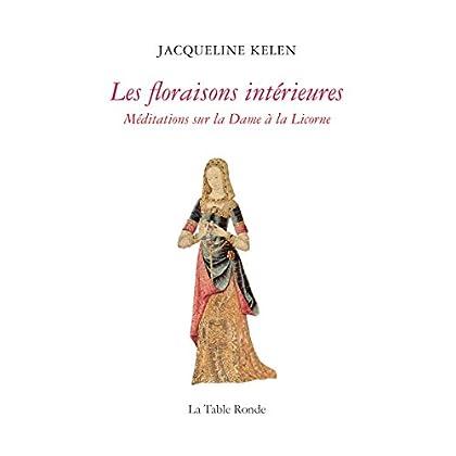 Les floraisons intérieures. Méditations sur la Dame à la Licorne (HORS COLL LTR)