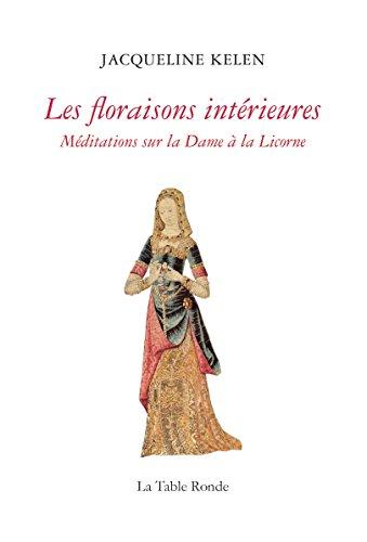 Téléchargements gratuits Unix Books Les floraisons intérieures. Méditations sur la Dame à la Licorne by Jacqueline Kelen PDF PDB CHM