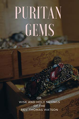Puritan Gems: or,  Wise and Holy Sayings  of the  Rev. Thomas Watson (English Edition)