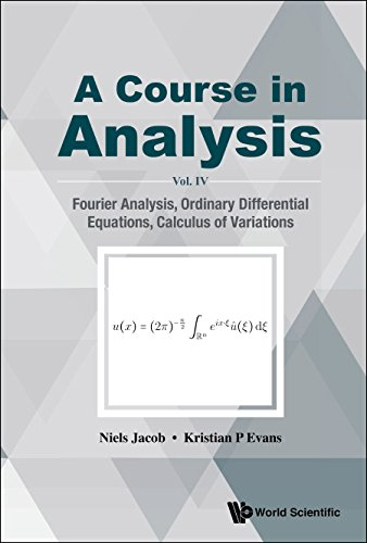 A Course in Analysis:Vol. IV: Fourier Analysis, Ordinary Differential Equations, Calculus of Variations (English Edition)