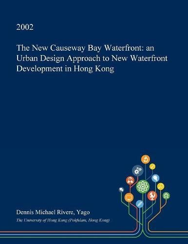 The New Causeway Bay Waterfront: An Urban Design Approach to New Waterfront Development in Hong Kong -