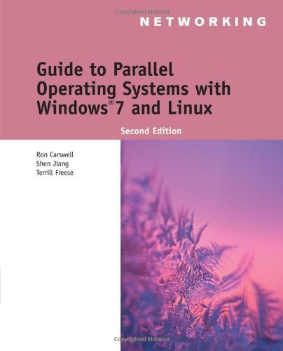Guide to Parallel Operating Systems with Windows 7 and Linux by Carswell, Ron Published by Cengage Learning 2nd (second) edition (2011) Paperback