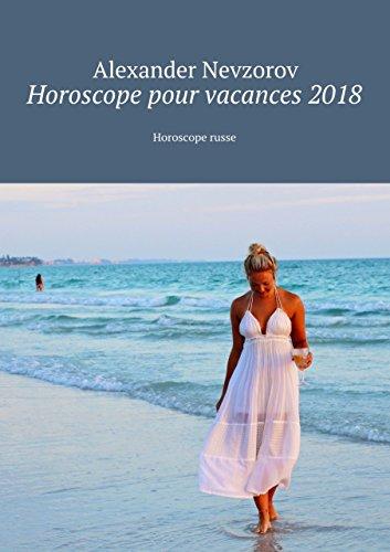 Descargar Libro Horoscope pour vacances2018: Horoscope russe de Nevzorov Alexander