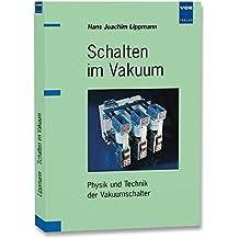 Schalten im Vakuum: Physik und Technik der Vakuumschalter