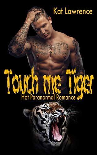 Touch me Tiger: Hot Paranormal Romance von [Lawrence, Kat]