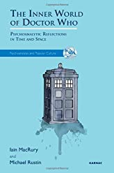 The Inner World of Doctor Who: Psychoanalytic Reflections in Time and Space (The Psychoanalysis and Popular Culture Series)