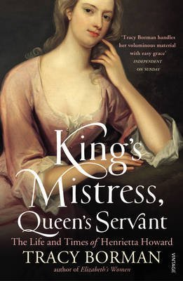 [King's Mistress, Queen's Servant: The Life and Times of Henrietta Howard] (By: Tracy Borman) [published: May, 2010]